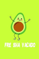 FRE SHA VACADO Funny Avocado Notebook