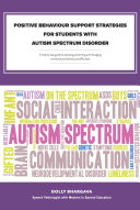 Positive Behaviour Support Strategies for Students with Autism Spectrum Disorder  A Step by Step Guide to Assessing     Managing     Preventing Emotional and Behavioural Difficulties