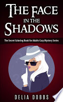 The Face In The Shadows   The Secret Coloring Book For Adults Cozy Mysteries Series