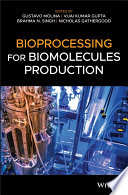 """Bioprocessing for Biomolecules Production"" by Gustavo Molina, Vijai Kumar Gupta, Brahma N. Singh, Nicholas Gathergood"