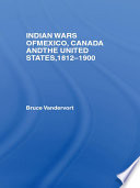Indian Wars of Canada  Mexico and the United States  1812 1900