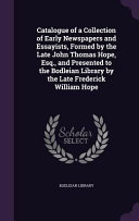 Catalogue of a Collection of Early Newspapers and Essayists  Formed by the Late John Thomas Hope  Esq   and Presented to the Bodleian Library by the Late Frederick William Hope