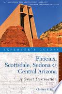 Explorer s Guide Phoenix  Scottsdale  Sedona   Central Arizona  A Great Destination  Second Edition