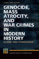 Genocide, Mass Atrocity, and War Crimes in Modern History: Blood and Conscience [2 volumes]