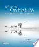 Reflecting on Nature  : Readings in Environmental Ethics and Philosophy