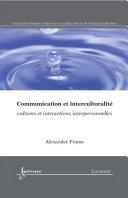 Communication et interculturalité: Cultures et interactions interpersonnelles