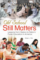 Old School Still Matters  Lessons from History to Reform Public Education in America