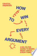 How To Win Every Argument A No Filter Guide To Being Right About Everything