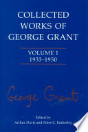 Collected Works of George Grant  1933 1950