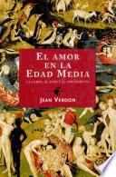 El amor en la Edad Media  : La carne, el sexo y el amor