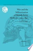 War and the Militarization of British Army Medicine  1793   1830