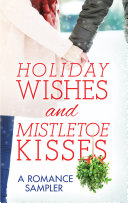 Holiday Wishes and Mistletoe Kisses: A Romance Sampler
