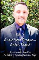 Don't Chase Your Dreams Catch Them!!!