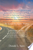 Social Scientific Research And Scholarship Joined With Universal Spiritual Truth Principles In Explaining Donald Trump S Candidacy And The Voters And Others In His Cohort Who Supports Him