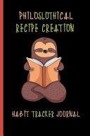 Philoslothical Recipe Creation Habit Tracker Journal