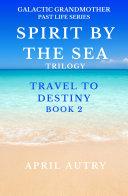 SPIRIT BY THE SEA TRILOGY - TRAVEL TO DESTINY - BOOK 2 [Pdf/ePub] eBook