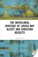 The Matrilineal Heritage Of Louisa May Alcott And Christina Rossetti