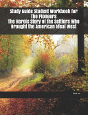 Study Guide Student Workbook for The Pioneers The Heroic Story of the Settlers Who Brought the American Ideal West