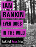 Even Dogs In the Wild  Book 20 of Rebus Series  Book