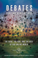Debates for the Digital Age: The Good, the Bad, and the Ugly of our Online World [2 volumes]