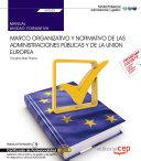 Manual. Marco organizativo y normativo de las Administraciones Públicas y de la Unión Europea (UF0522). Certificados de profesionalidad. Asistencia documental y de gestión y de gestión en despachos y oficinas (ADGG0308)