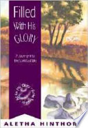 Filled with His Glory  : A Journey Into the Spirit-Led Life