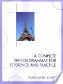 A Complete French Grammar for Reference and Practice Book