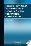 Respiratory Tract Diseases  New Insights for the Healthcare Professional  2012 Edition