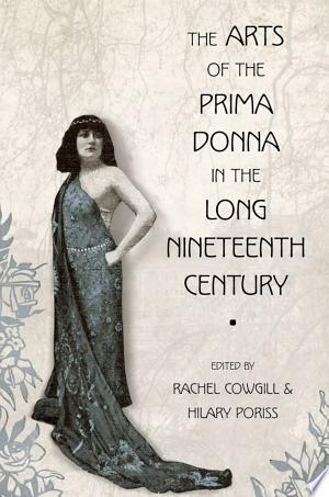 Download The Arts of the Prima Donna in the Long Nineteenth Century Free Books - E-BOOK ONLINE