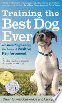"""Training the Best Dog Ever: A 5-Week Program Using the Power of Positive Reinforcement"" by Larry Kay, Dawn Sylvia-Stasiewicz"