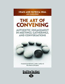 The Art of Convening: Authentic Engagement in Meetings, Gatherings, and Conversations (Large Print 16pt)