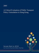 A Critical Evaluation of Public Transport Policy Formulation in Hong Kong