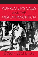 Plutarco El  as Calles and the Mexican Revolution