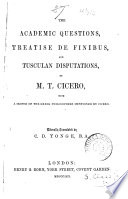 The Academic questions, treatise De finibus, and Tusculan disputations of M.T. Cicero, tr. by C.D. Yonge