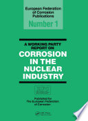 A Working Party Report On Corrosion In The Nuclear Industry Efc 1 Book PDF