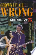 Grown Up All Wrong: 75 Great Rock And Pop Artists From ...
