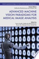 Advanced Machine Vision Paradigms for Medical Image Analysis Book