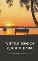 A Little Book Of Mindful Haiku Book PDF
