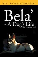 Bela' - A Dog's Life