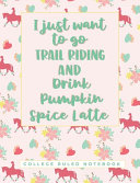 I Just Want To Go Trail Riding And Drink Pumpkin Spice Latte