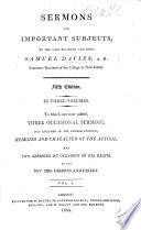 Sermons on Important Subjects     Fifth edition  In three volumes  To which are now added  three occasional sermons  not included in the former editions  memoirs and character of the author  by David Bostwick   and two sermons on occasion of his death  by the Rev  Drs  Gibbons and Finley   Edited by Thomas Gibbons  With    Sermons on Important Subjects     An additional volume  from the author s manuscripts  never before published     Vol  IV