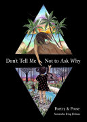 Don't Tell Me Not to Ask Why Book
