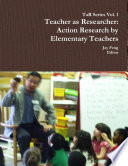 Teacher as Researcher  Action Research by Elementary Teachers