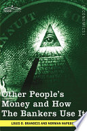 Other People s Money and How the Bankers Use It