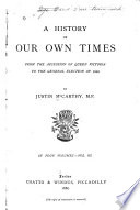 A History of Our Own Times, from the Accession of Queen Victoria to the [accession of Edward VII.].