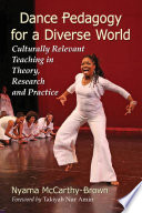 """Dance Pedagogy for a Diverse World: Culturally Relevant Teaching in Theory, Research and Practice"" by Nyama McCarthy-Brown"