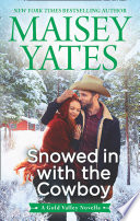 Snowed in with the Cowboy  A Gold Valley Novel  Book 4