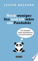 Noch weniger Sex und ich wäre ein Pandabär