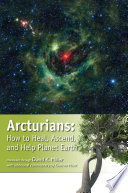 Arcturians  How to Heal  Ascend  and Help Planet Earth