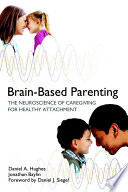 Brain Based Parenting The Neuroscience Of Caregiving For Healthy Attachment Book PDF